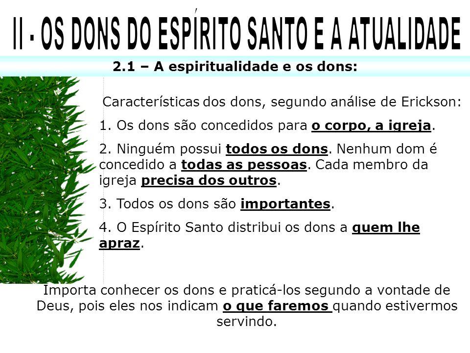 2.1 – A espiritualidade e os dons: Características dos dons, segundo análise de Erickson: 1. Os dons são concedidos para o corpo, a igreja. 2. Ninguém