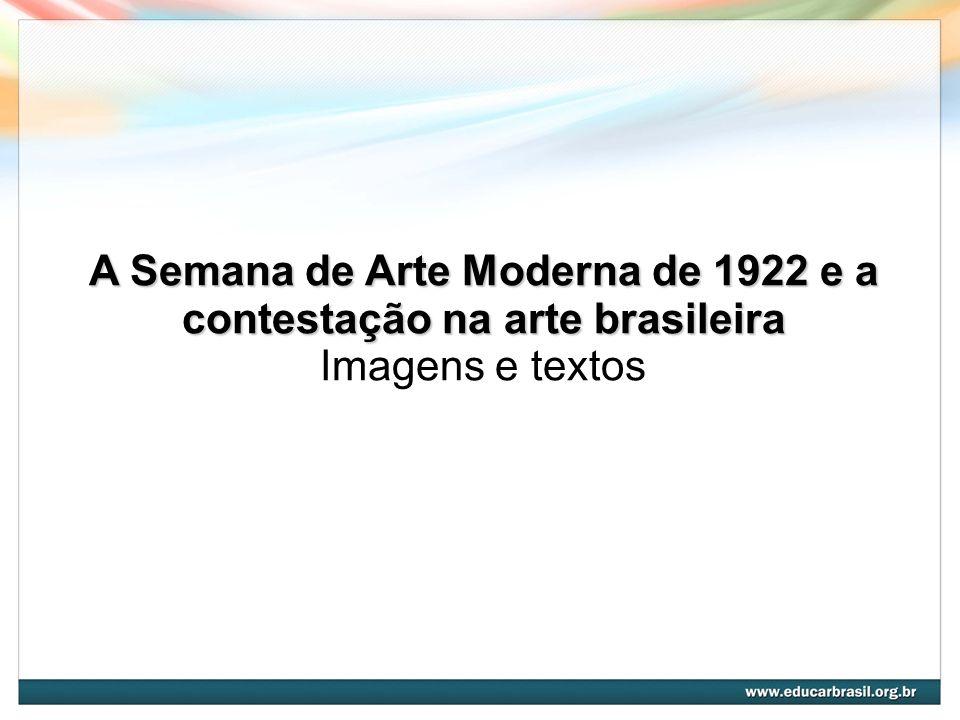 A Semana de Arte Moderna de 1922 e a contestação na arte brasileira Imagens e textos
