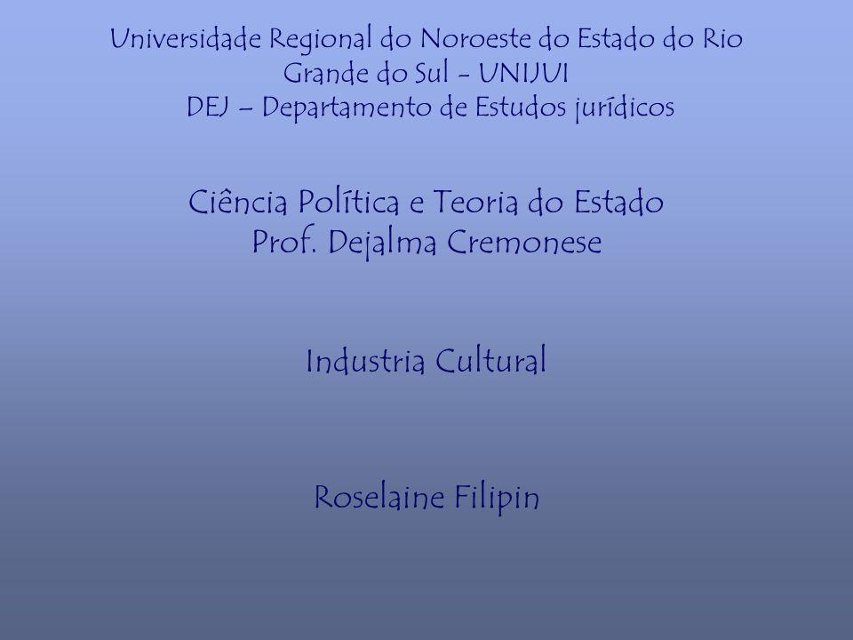 Universidade Regional do Noroeste do Estado do Rio Grande do Sul - UNIJUI DEJ – Departamento de Estudos jurídicos Ciência Política e Teoria do Estado