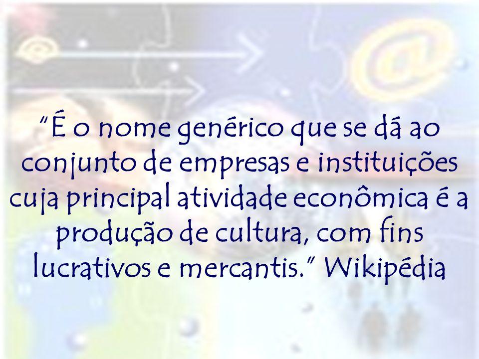 É o nome genérico que se dá ao conjunto de empresas e instituições cuja principal atividade econômica é a produção de cultura, com fins lucrativos e m