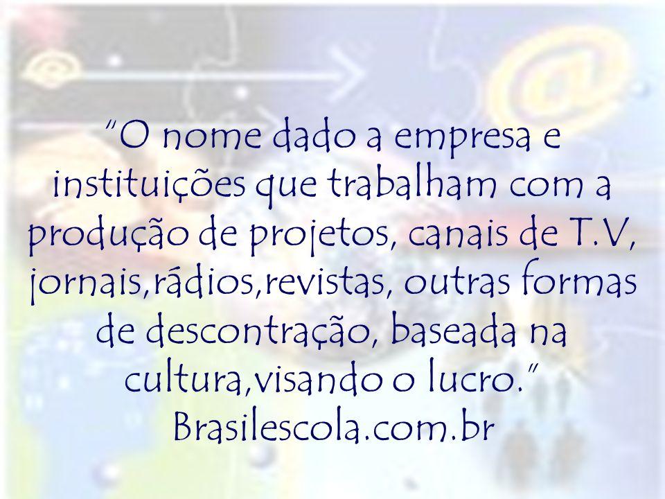 Industria cultural é o nome dado a empresa e instituições que trabalham com a produção de projetos, canais,jornais,rádios,revistas, outras formas de d