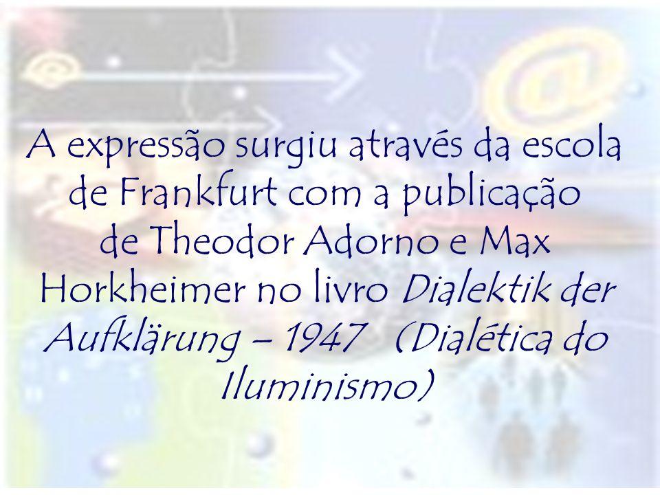A expressão surgiu através da escola de Frankfurt com a publicação de Theodor Adorno e Max Horkheimer no livro Dialektik der Aufklärung – 1947 (Dialét