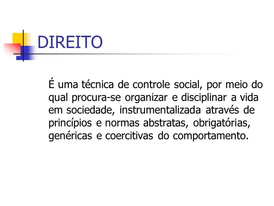 DIREITO É uma técnica de controle social, por meio do qual procura-se organizar e disciplinar a vida em sociedade, instrumentalizada através de princí