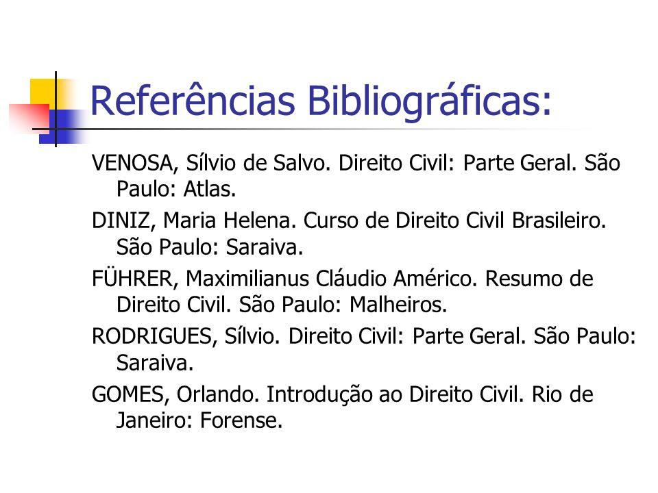 Referências Bibliográficas: VENOSA, Sílvio de Salvo. Direito Civil: Parte Geral. São Paulo: Atlas. DINIZ, Maria Helena. Curso de Direito Civil Brasile