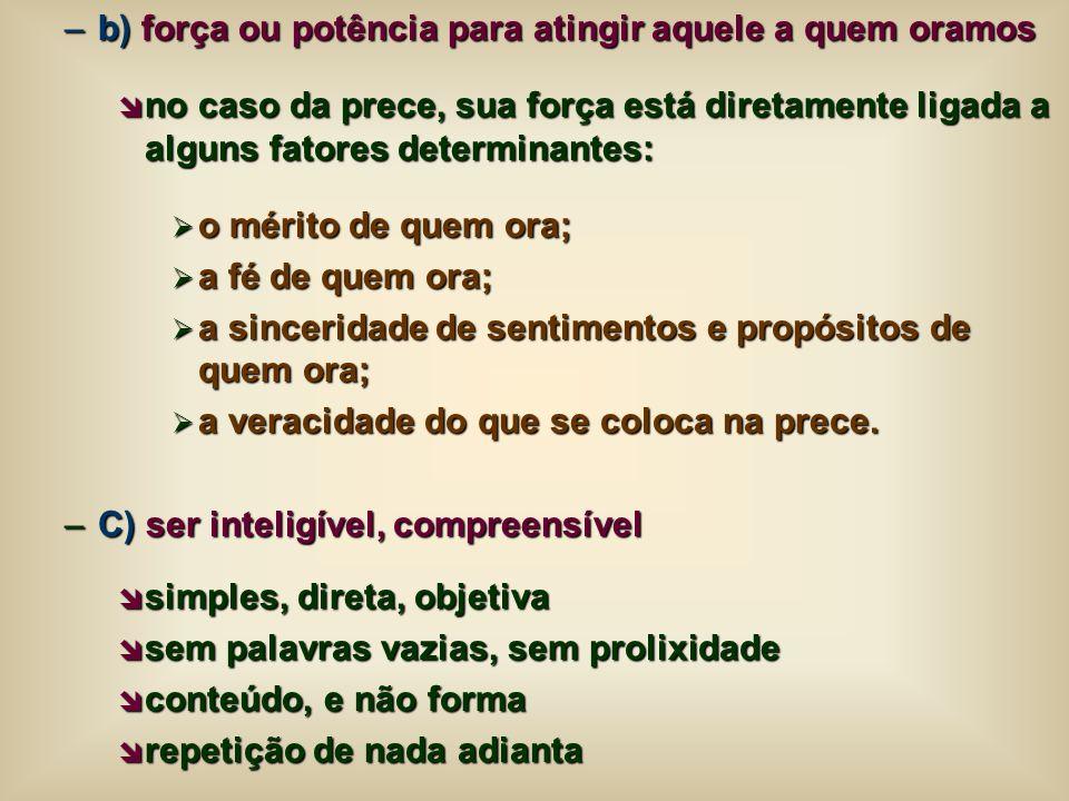 –b) força ou potência para atingir aquele a quem oramos no caso da prece, sua força está diretamente ligada a alguns fatores determinantes: no caso da