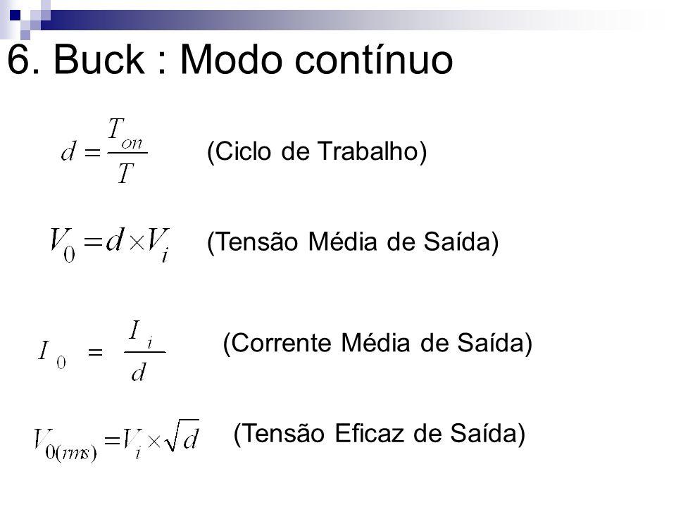 6. Buck : Modo contínuo (Ciclo de Trabalho) (Tensão Média de Saída) (Corrente Média de Saída) (Tensão Eficaz de Saída)