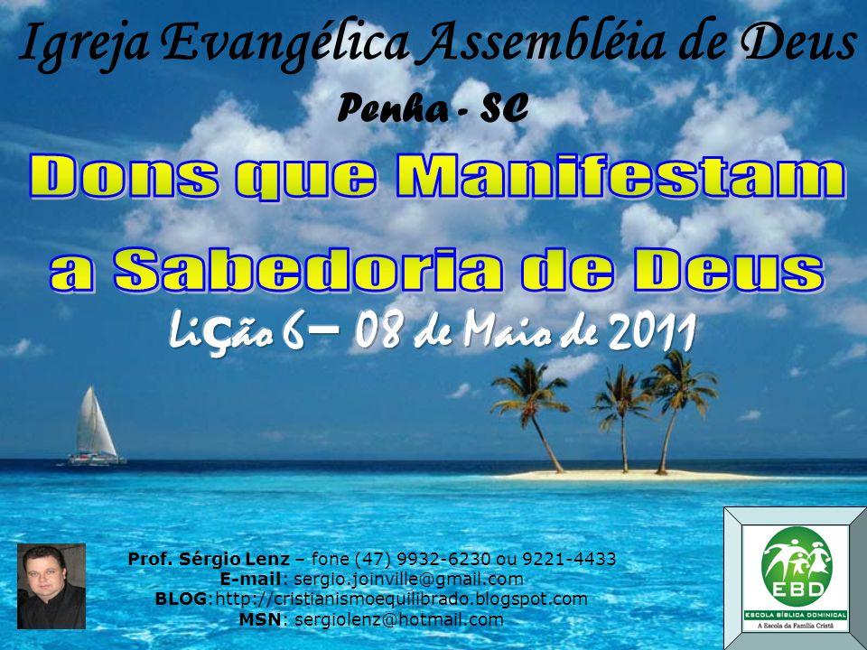 Lição 6 08 de Maio de 2011 Assim, também vós, como desejais dons espirituais, procurai sobejar neles, para a edificação da igreja.