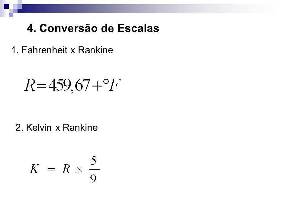 4. Conversão de Escalas 1. Fahrenheit x Rankine 2. Kelvin x Rankine