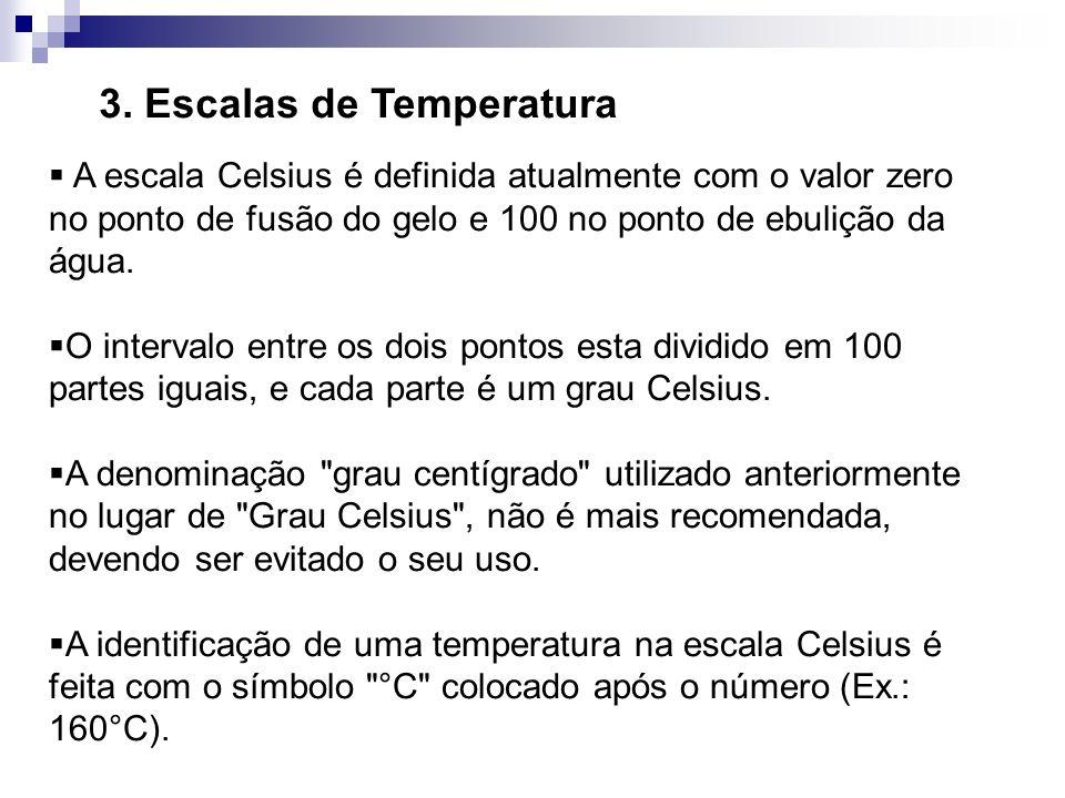 3. Escalas de Temperatura A escala Celsius é definida atualmente com o valor zero no ponto de fusão do gelo e 100 no ponto de ebulição da água. O inte