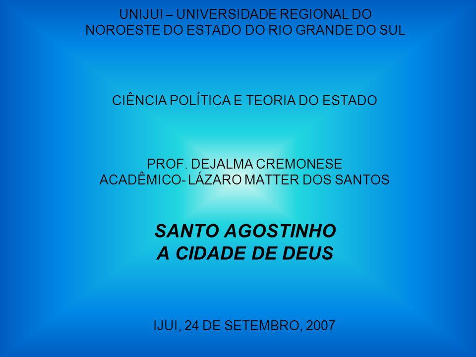 UNIJUI – UNIVERSIDADE REGIONAL DO NOROESTE DO ESTADO DO RIO GRANDE DO SUL CIÊNCIA POLÍTICA E TEORIA DO ESTADO PROF. DEJALMA CREMONESE ACADÊMICO- LÁZAR