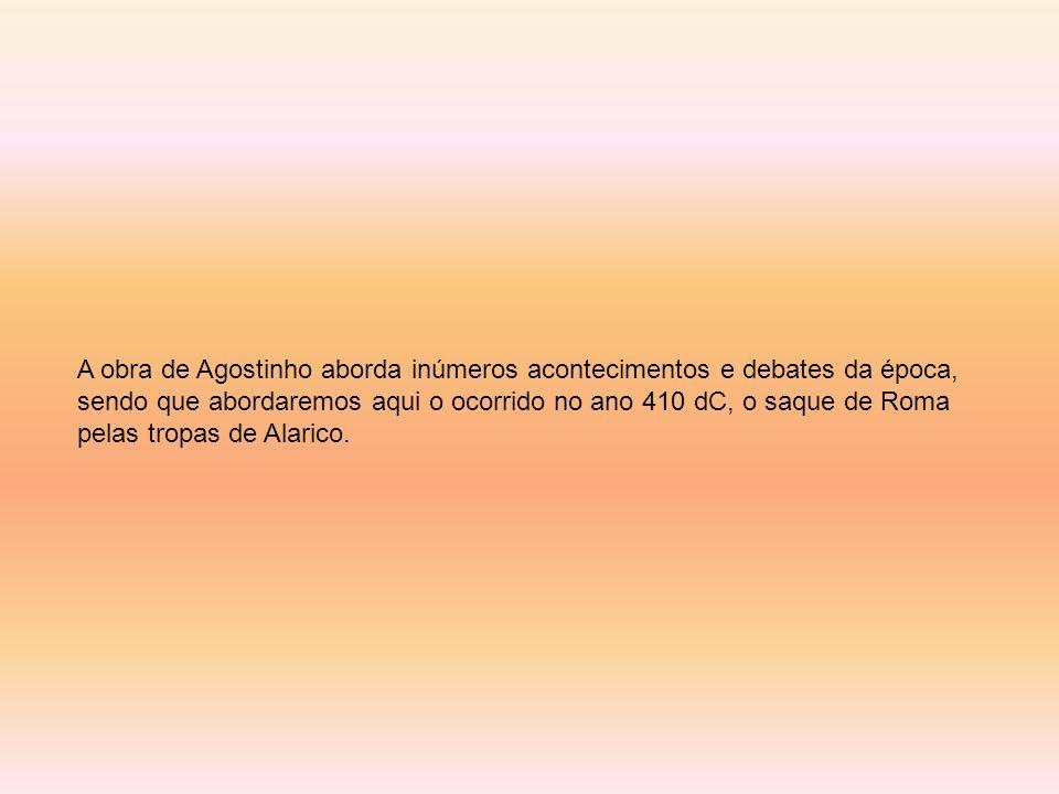 A obra de Agostinho aborda inúmeros acontecimentos e debates da época, sendo que abordaremos aqui o ocorrido no ano 410 dC, o saque de Roma pelas trop