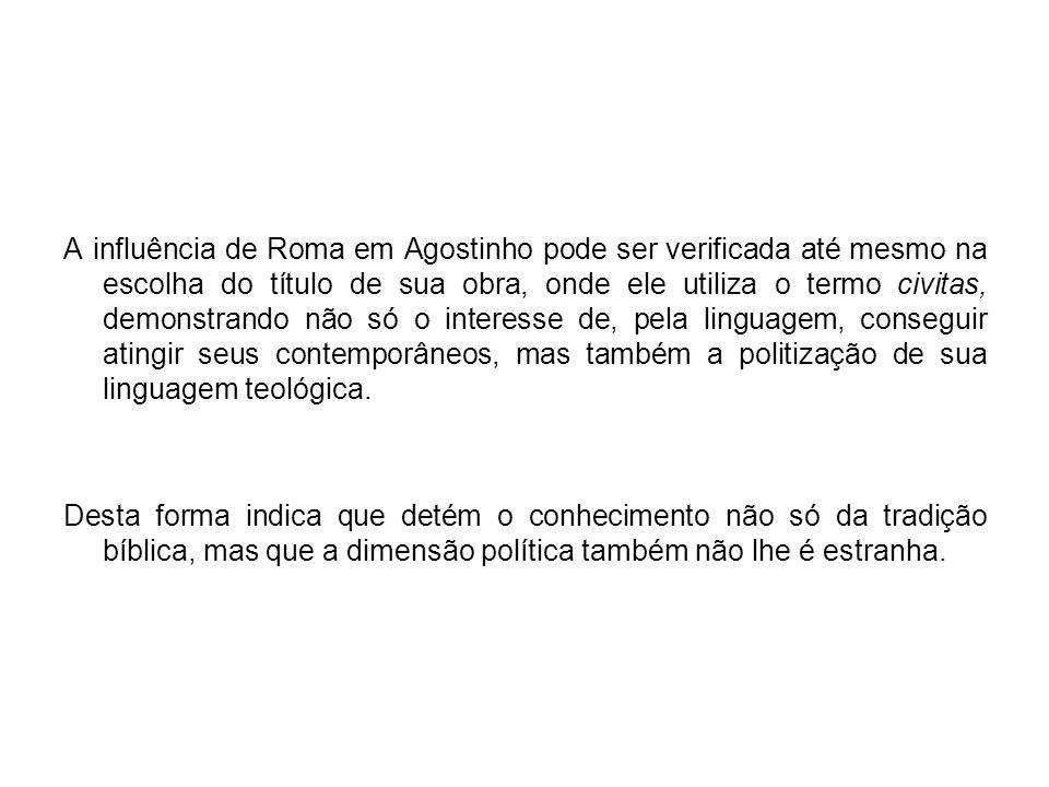 A influência de Roma em Agostinho pode ser verificada até mesmo na escolha do título de sua obra, onde ele utiliza o termo civitas, demonstrando não s