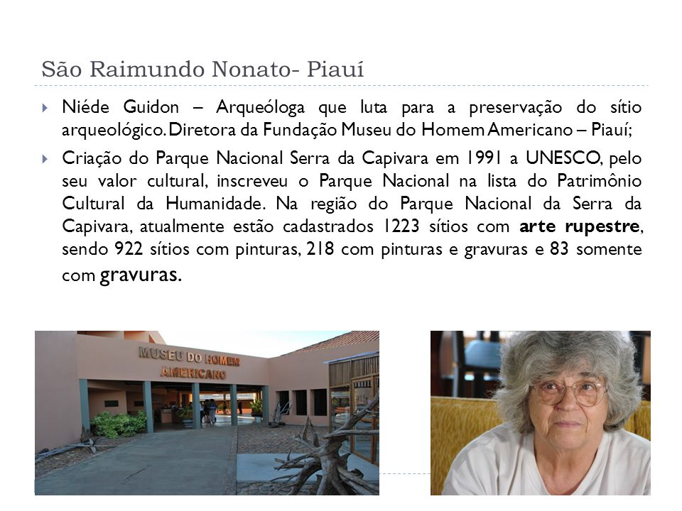 São Raimundo Nonato- Piauí Niéde Guidon – Arqueóloga que luta para a preservação do sítio arqueológico. Diretora da Fundação Museu do Homem Americano