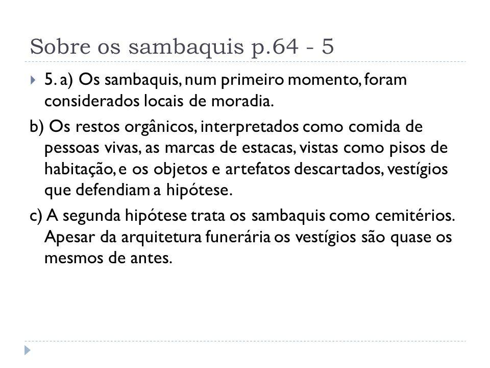 Sobre os sambaquis p.64 - 5 5. a) Os sambaquis, num primeiro momento, foram considerados locais de moradia. b) Os restos orgânicos, interpretados como