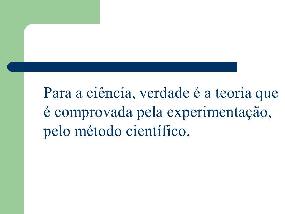 Para a ciência, verdade é a teoria que é comprovada pela experimentação, pelo método científico.