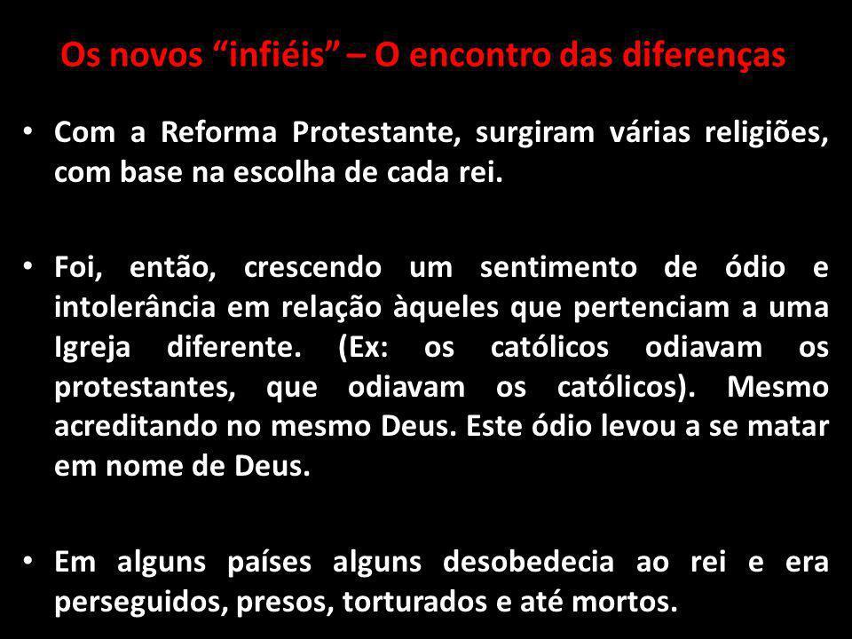 Os novos infiéis – O encontro das diferenças Com a Reforma Protestante, surgiram várias religiões, com base na escolha de cada rei.