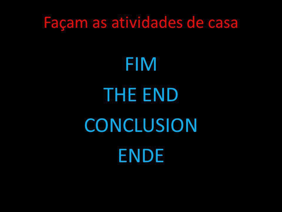 Façam as atividades de casa FIM THE END CONCLUSION ENDE