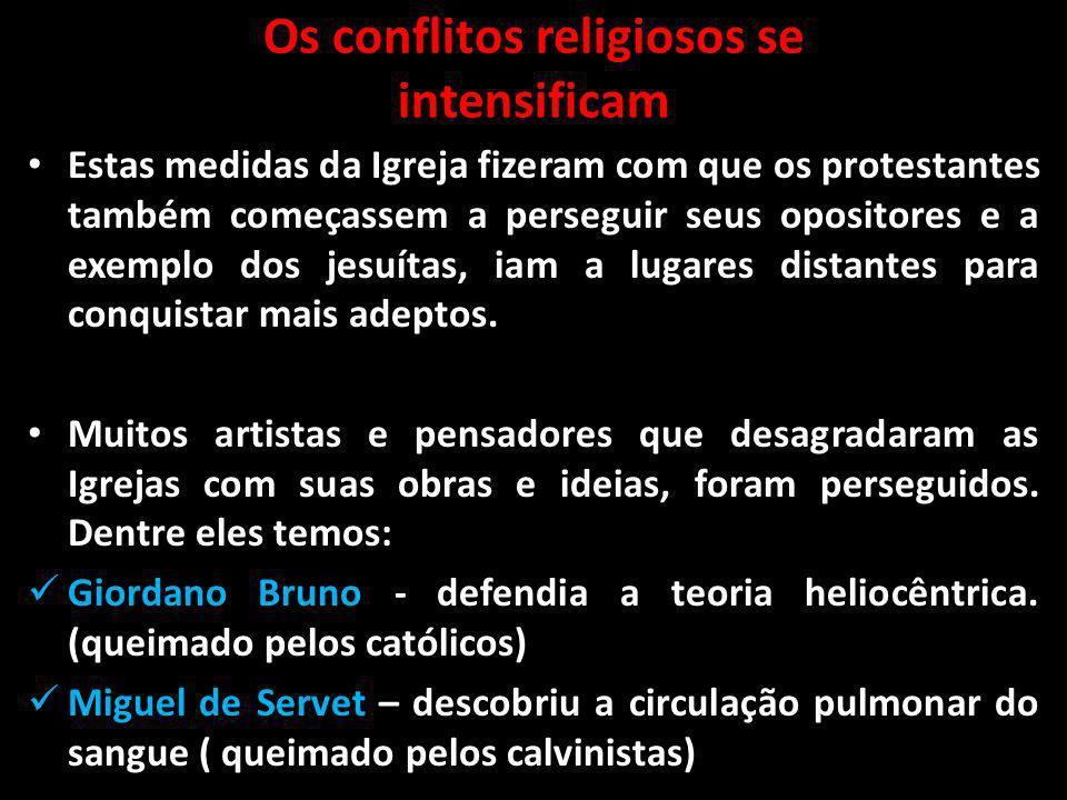 Os conflitos religiosos se intensificam Estas medidas da Igreja fizeram com que os protestantes também começassem a perseguir seus opositores e a exem