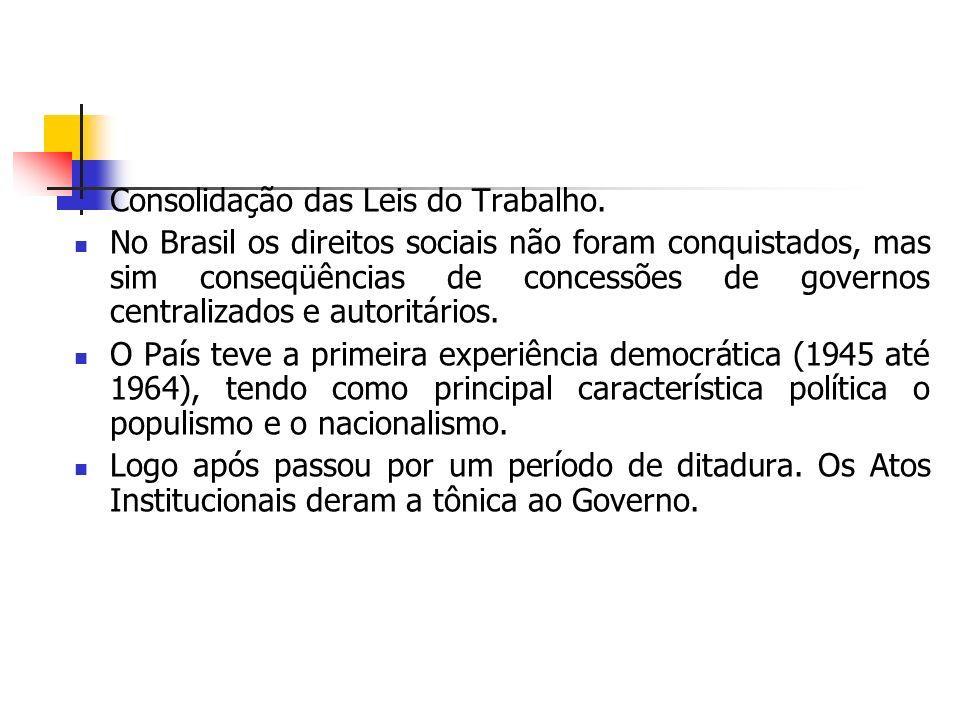 Consolidação das Leis do Trabalho. No Brasil os direitos sociais não foram conquistados, mas sim conseqüências de concessões de governos centralizados