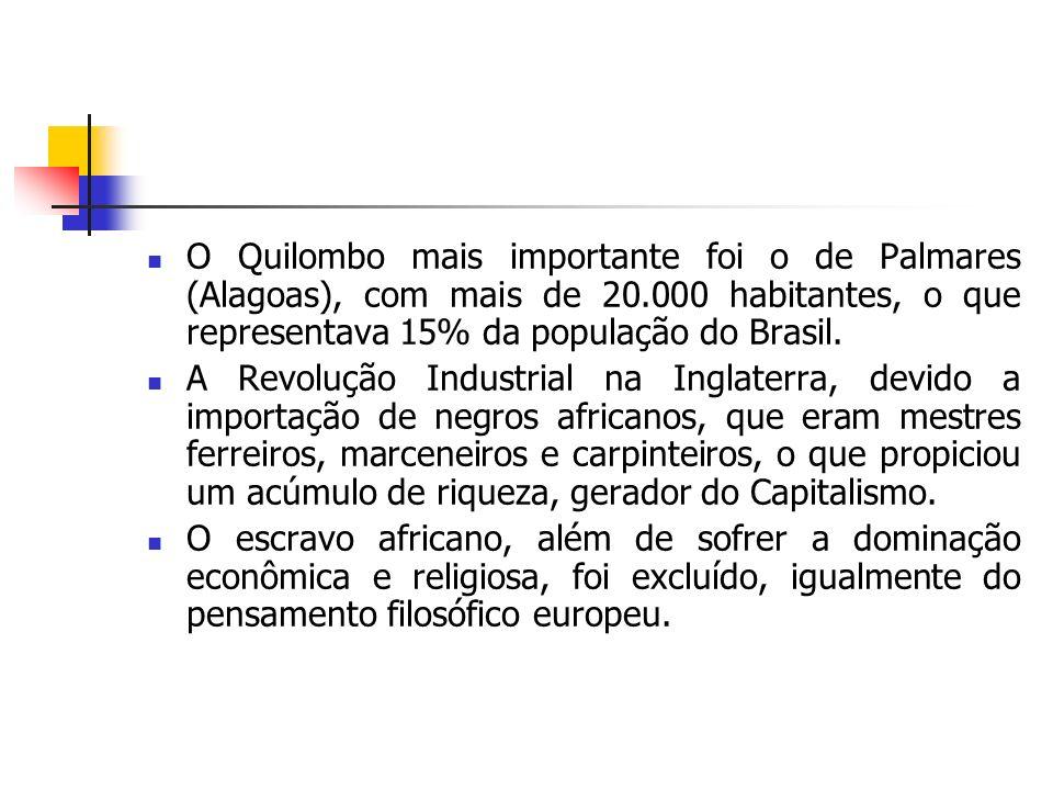 O Quilombo mais importante foi o de Palmares (Alagoas), com mais de 20.000 habitantes, o que representava 15% da população do Brasil. A Revolução Indu