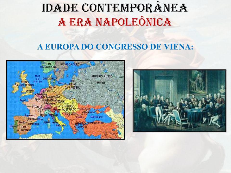 IDADE CONTEMPORÂNEA A ERA NAPOLEÔNICA A EUROPA DO CONGRESSO DE VIENA: