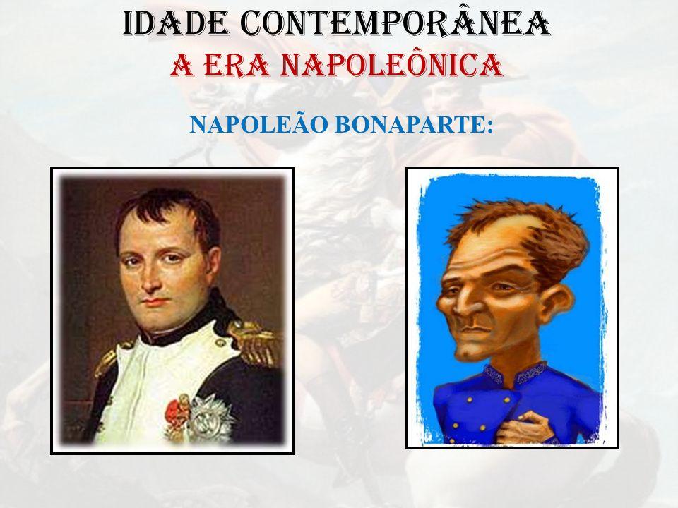 IDADE CONTEMPORÂNEA A ERA NAPOLEÔNICA NAPOLEÃO BONAPARTE: