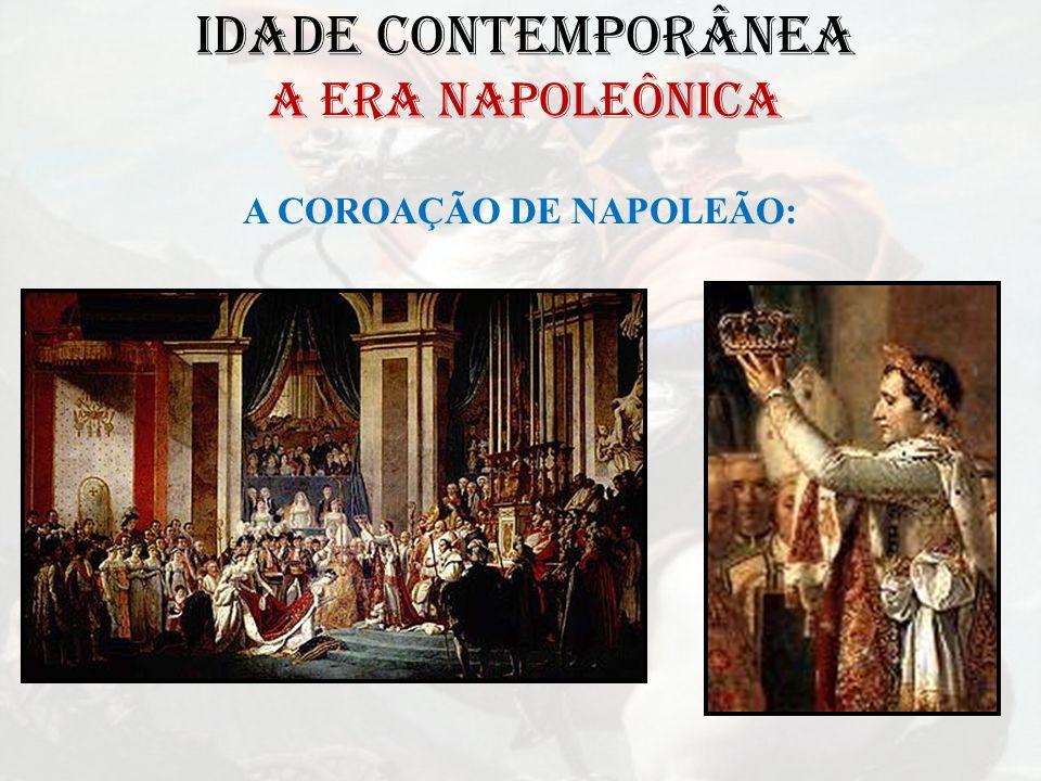 IDADE CONTEMPORÂNEA A ERA NAPOLEÔNICA A COROAÇÃO DE NAPOLEÃO: