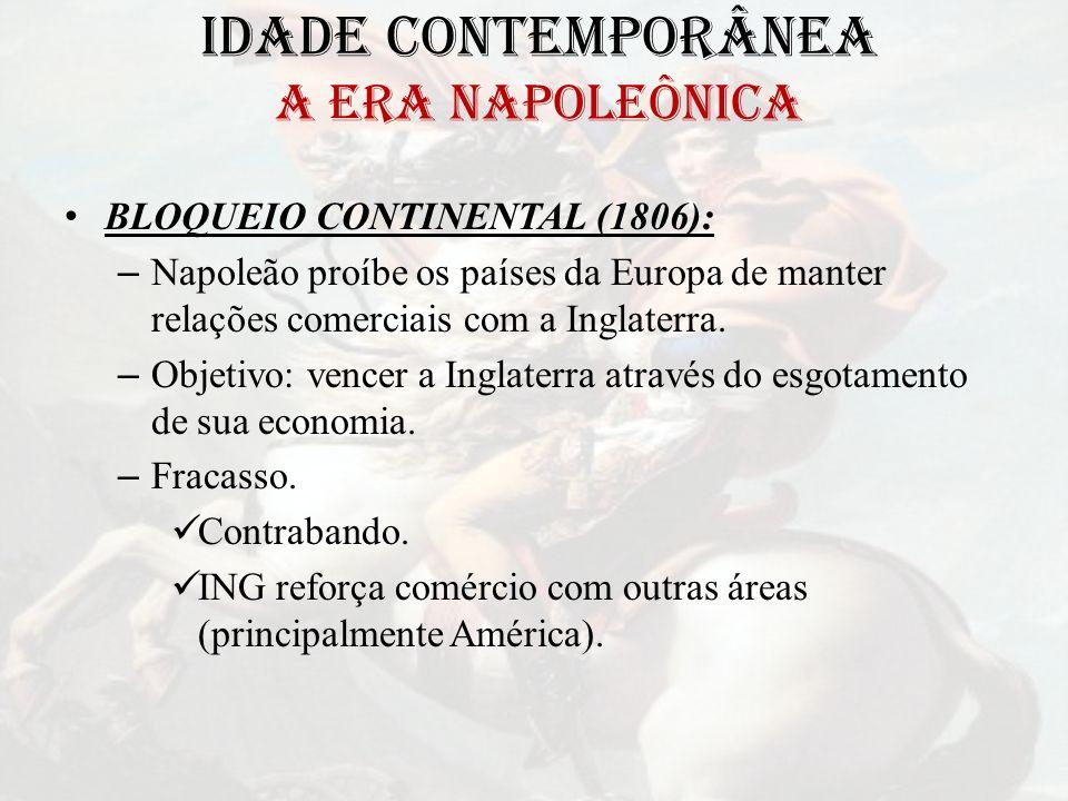 IDADE CONTEMPORÂNEA A ERA NAPOLEÔNICA BLOQUEIO CONTINENTAL (1806): – Napoleão proíbe os países da Europa de manter relações comerciais com a Inglaterr