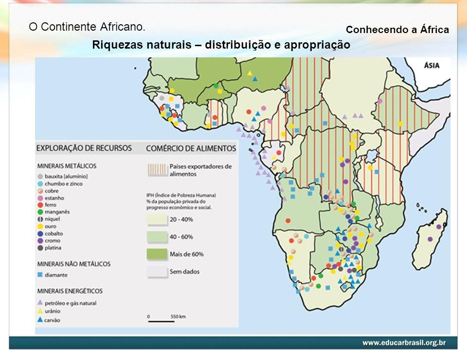 Riquezas naturais – distribuição e apropriação Conhecendo a África O Continente Africano.