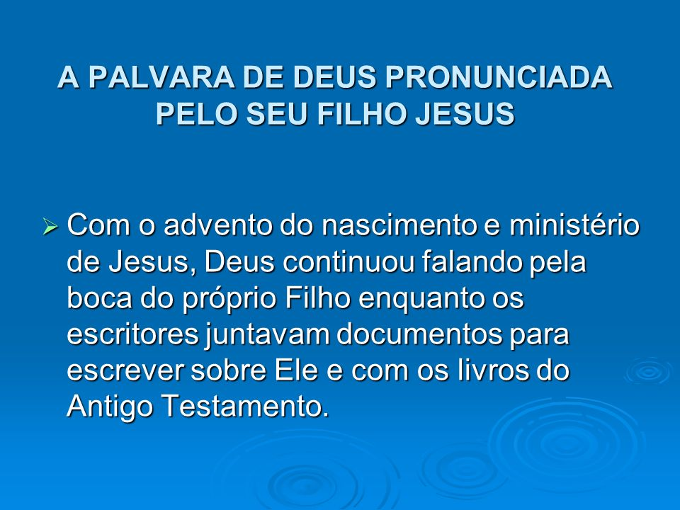 A PALVARA DE DEUS PRONUNCIADA PELO SEU FILHO JESUS Com o advento do nascimento e ministério de Jesus, Deus continuou falando pela boca do próprio Filh