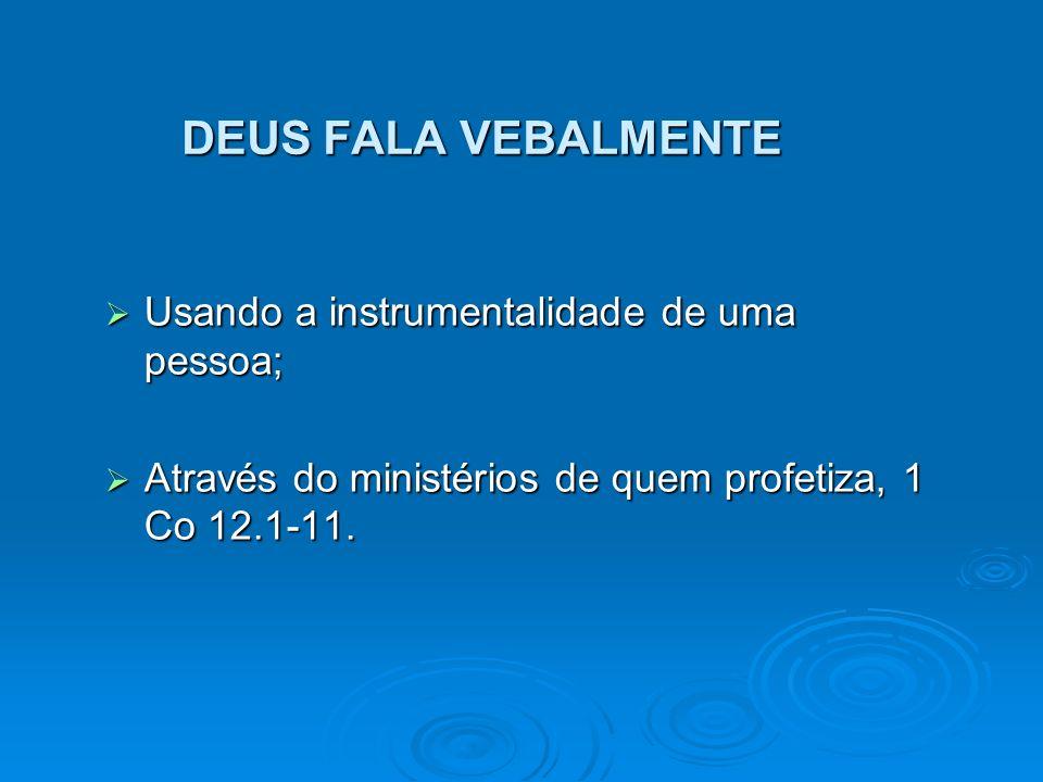 DEUS FALA VEBALMENTE Usando a instrumentalidade de uma pessoa; Usando a instrumentalidade de uma pessoa; Através do ministérios de quem profetiza, 1 C
