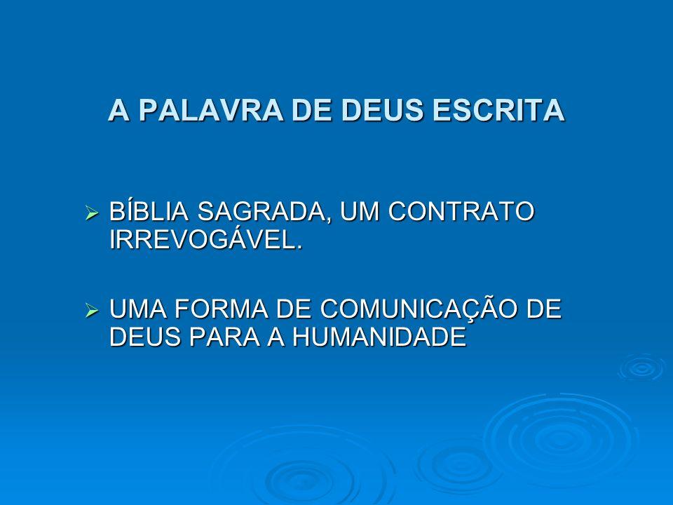 BÍBLIA SAGRADA, UM CONTRATO IRREVOGÁVEL. BÍBLIA SAGRADA, UM CONTRATO IRREVOGÁVEL. UMA FORMA DE COMUNICAÇÃO DE DEUS PARA A HUMANIDADE UMA FORMA DE COMU