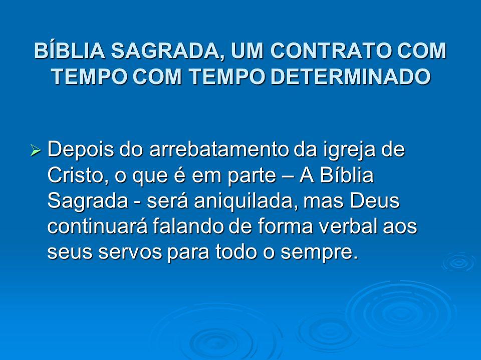 BÍBLIA SAGRADA, UM CONTRATO COM TEMPO COM TEMPO DETERMINADO Depois do arrebatamento da igreja de Cristo, o que é em parte – A Bíblia Sagrada - será an