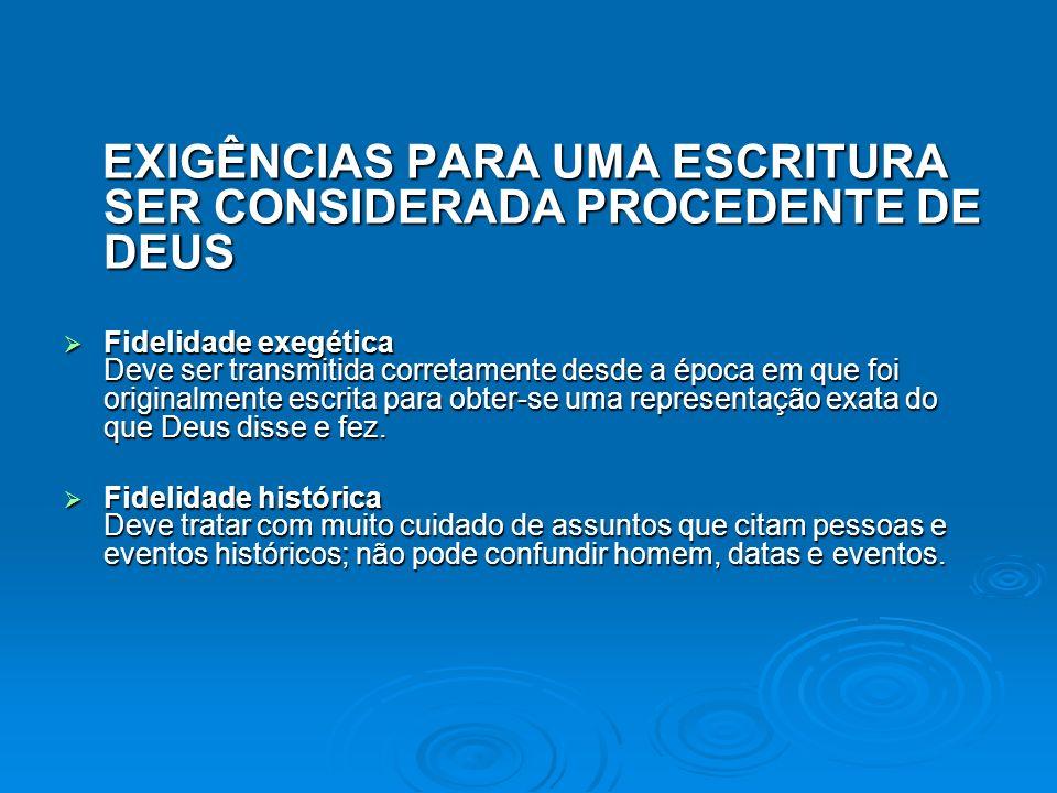 EXIGÊNCIAS PARA UMA ESCRITURA SER CONSIDERADA PROCEDENTE DE DEUS EXIGÊNCIAS PARA UMA ESCRITURA SER CONSIDERADA PROCEDENTE DE DEUS Fidelidade exegética