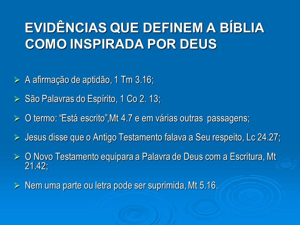 EVIDÊNCIAS QUE DEFINEM A BÍBLIA COMO INSPIRADA POR DEUS EVIDÊNCIAS QUE DEFINEM A BÍBLIA COMO INSPIRADA POR DEUS A afirmação de aptidão, 1 Tm 3.16; A a