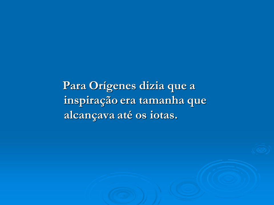 Para Orígenes dizia que a inspiração era tamanha que alcançava até os iotas. Para Orígenes dizia que a inspiração era tamanha que alcançava até os iot