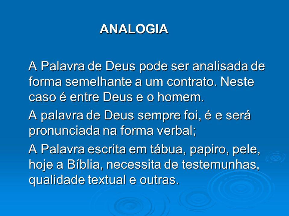 ANALOGIA ANALOGIA A Palavra de Deus pode ser analisada de forma semelhante a um contrato. Neste caso é entre Deus e o homem. A Palavra de Deus pode se