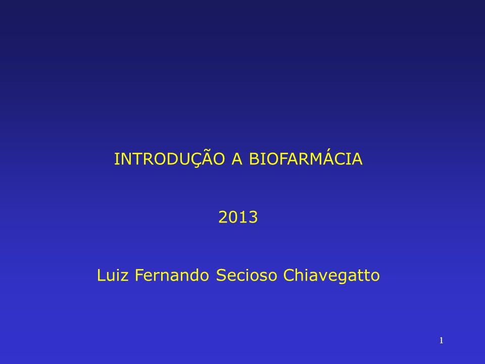 1 INTRODUÇÃO A BIOFARMÁCIA 2013 Luiz Fernando Secioso Chiavegatto