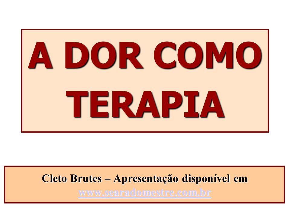A DOR COMO TERAPIA Cleto Brutes – Apresentação disponível em www.searadomestre.com.br www.searadomestre.com.br