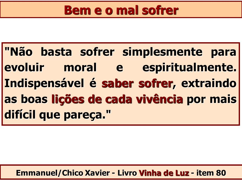 Não basta sofrer simplesmente para evoluir moral e espiritualmente.