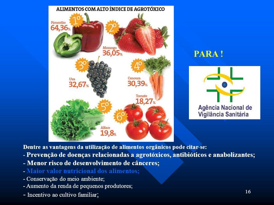 16 Dentre as vantagens da utilização de alimentos orgânicos pode citar-se: - Prevenção de doenças relacionadas a agrotóxicos, antibióticos e anaboliza