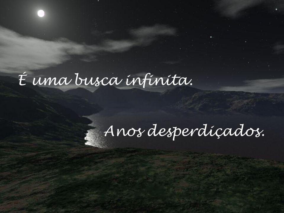 Nunca a lua está ao alcance da mão.Nunca o fruto está maduro.