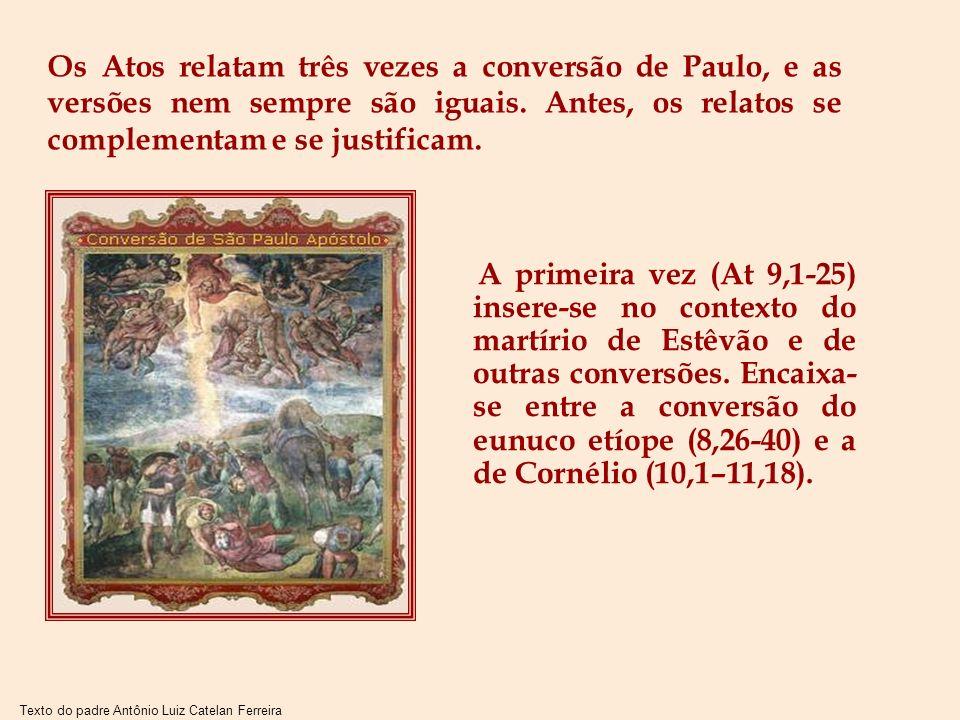 Texto do padre Antônio Luiz Catelan Ferreira No plano de Lucas os três relatos da conversão de Paulo seriam uma espécie de proclamação universal: aos cristãos, aos judeus e aos não- judeus.