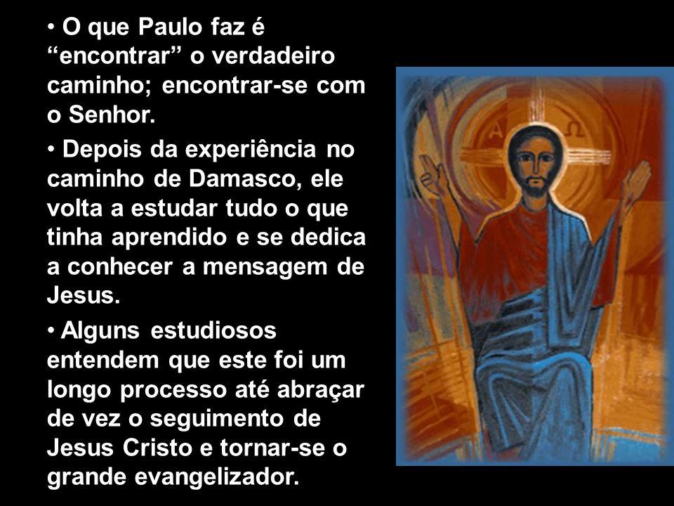 Texto do padre Antônio Luiz Catelan Ferreira O que Paulo faz é encontrar o verdadeiro caminho; encontrar-se com o Senhor. Depois da experiência no cam