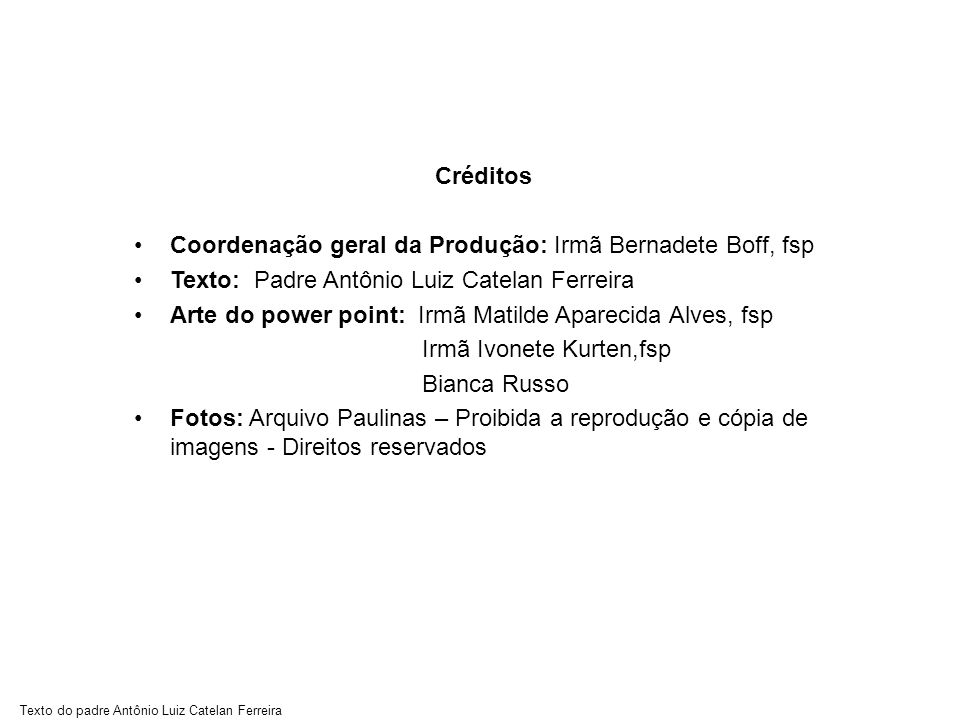 Texto do padre Antônio Luiz Catelan Ferreira Créditos Coordenação geral da Produção: Irmã Bernadete Boff, fsp Texto: Padre Antônio Luiz Catelan Ferrei