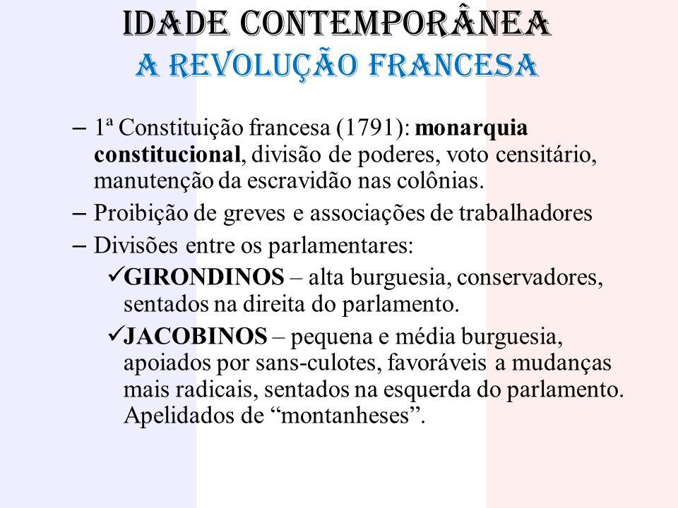 IDADE CONTEMPORÂNEA A REVOLUÇÃO FRANCESA – 1ª Constituição francesa (1791): monarquia constitucional, divisão de poderes, voto censitário, manutenção