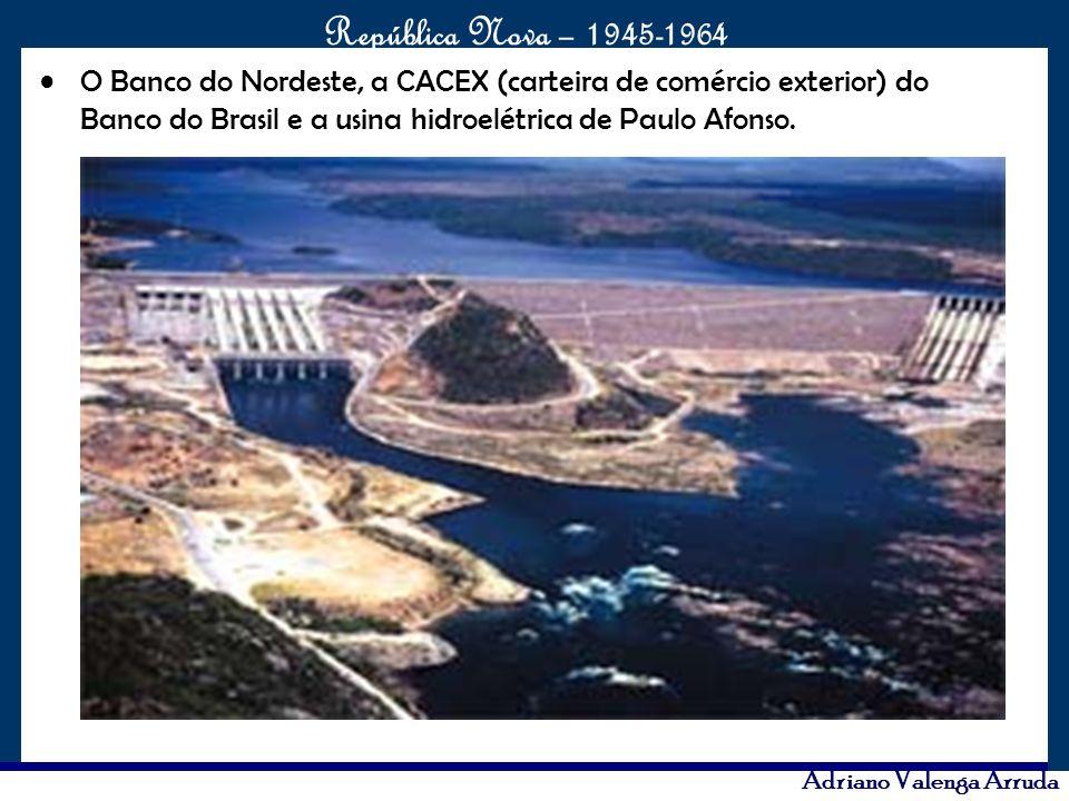 O maior conflito da história República Nova – 1945-1964 Adriano Valenga Arruda O Banco do Nordeste, a CACEX (carteira de comércio exterior) do Banco d