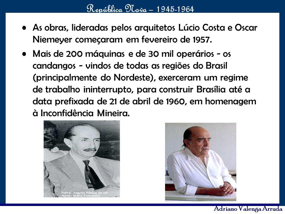O maior conflito da história República Nova – 1945-1964 Adriano Valenga Arruda As obras, lideradas pelos arquitetos Lúcio Costa e Oscar Niemeyer começ