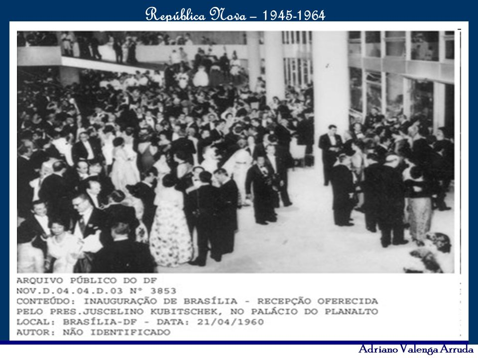 O maior conflito da história República Nova – 1945-1964 Adriano Valenga Arruda