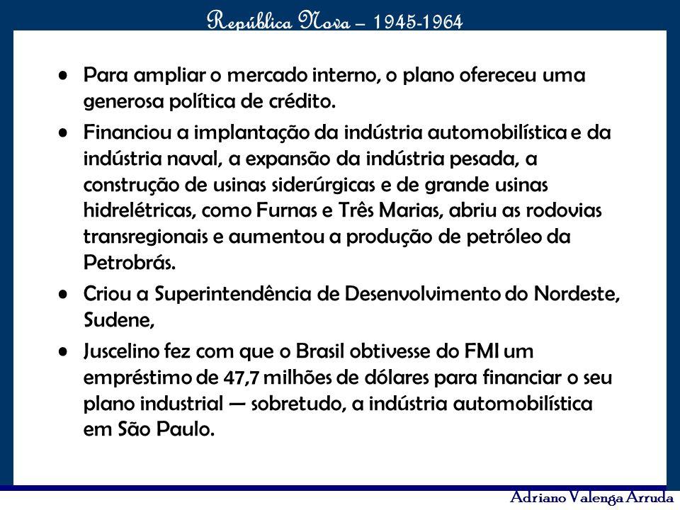 O maior conflito da história República Nova – 1945-1964 Adriano Valenga Arruda Para ampliar o mercado interno, o plano ofereceu uma generosa política